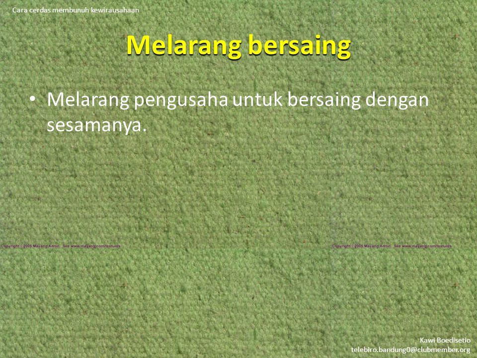 Kawi Boedisetio telebiro.bandung0@clubmember.org Melarang bersaing Melarang pengusaha untuk bersaing dengan sesamanya.