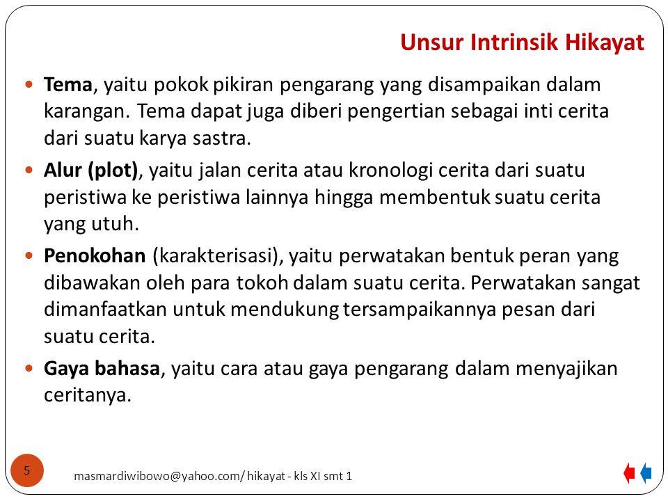 Unsur Intrinsik Hikayat Tema, yaitu pokok pikiran pengarang yang disampaikan dalam karangan. Tema dapat juga diberi pengertian sebagai inti cerita dar