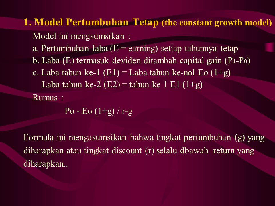 1. Model Pertumbuhan Tetap (the constant growth model) Model ini mengsumsikan : a. Pertumbuhan laba (E = earning) setiap tahunnya tetap b. Laba (E) te