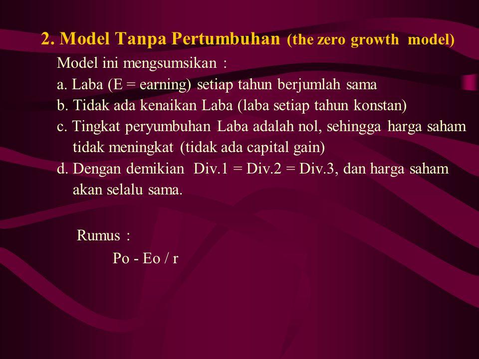 2. Model Tanpa Pertumbuhan (the zero growth model) Model ini mengsumsikan : a. Laba (E = earning) setiap tahun berjumlah sama b. Tidak ada kenaikan La