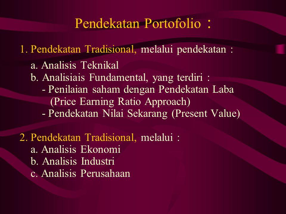Pendekatan Portofolio : 1. Pendekatan Tradisional, melalui pendekatan : a. Analisis Teknikal b. Analisiais Fundamental, yang terdiri : - Penilaian sah