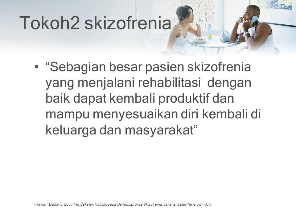 """Tokoh2 skizofrenia """"Sebagian besar pasien skizofrenia yang menjalani rehabilitasi dengan baik dapat kembali produktif dan mampu menyesuaikan diri kemb"""