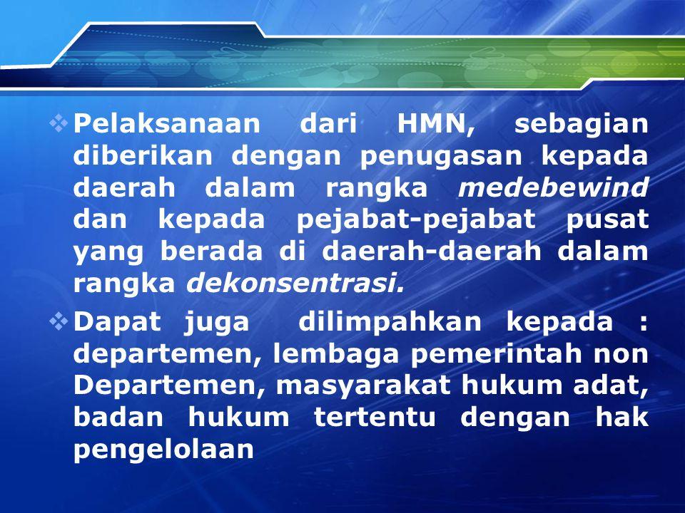  Pelaksanaan dari HMN, sebagian diberikan dengan penugasan kepada daerah dalam rangka medebewind dan kepada pejabat-pejabat pusat yang berada di daerah-daerah dalam rangka dekonsentrasi.
