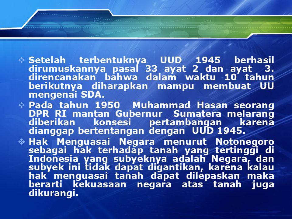  Setelah terbentuknya UUD 1945 berhasil dirumuskannya pasal 33 ayat 2 dan ayat 3. direncanakan bahwa dalam waktu 10 tahun berikutnya diharapkan mampu