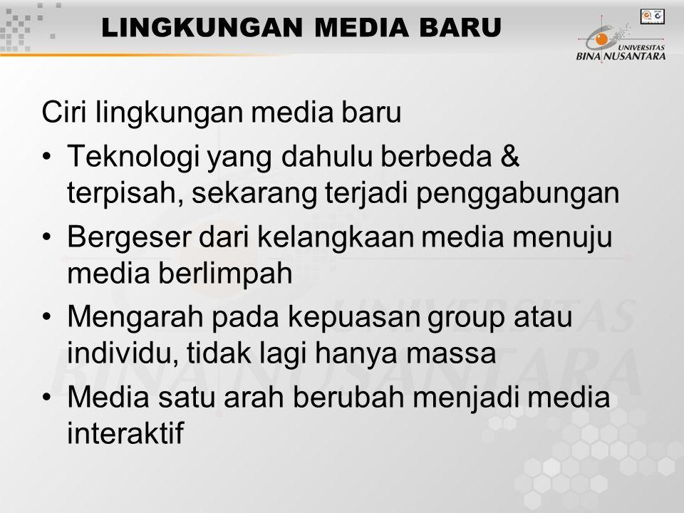 LINGKUNGAN MEDIA BARU Ciri lingkungan media baru Teknologi yang dahulu berbeda & terpisah, sekarang terjadi penggabungan Bergeser dari kelangkaan media menuju media berlimpah Mengarah pada kepuasan group atau individu, tidak lagi hanya massa Media satu arah berubah menjadi media interaktif