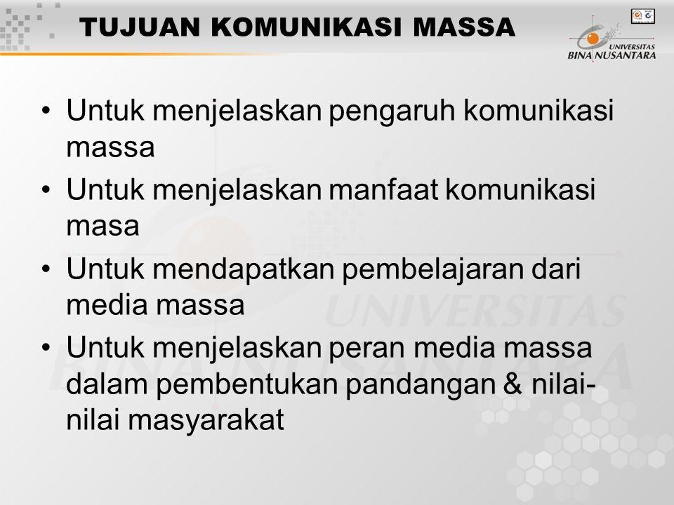 TUJUAN KOMUNIKASI MASSA Untuk menjelaskan pengaruh komunikasi massa Untuk menjelaskan manfaat komunikasi masa Untuk mendapatkan pembelajaran dari media massa Untuk menjelaskan peran media massa dalam pembentukan pandangan & nilai- nilai masyarakat