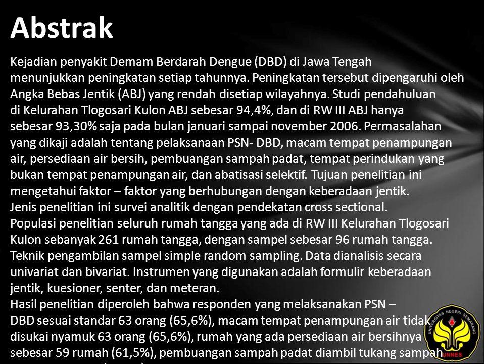 Abstrak Kejadian penyakit Demam Berdarah Dengue (DBD) di Jawa Tengah menunjukkan peningkatan setiap tahunnya. Peningkatan tersebut dipengaruhi oleh An