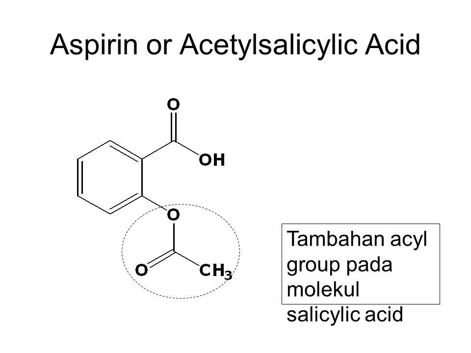 Aspirin or Acetylsalicylic Acid Tambahan acyl group pada molekul salicylic acid