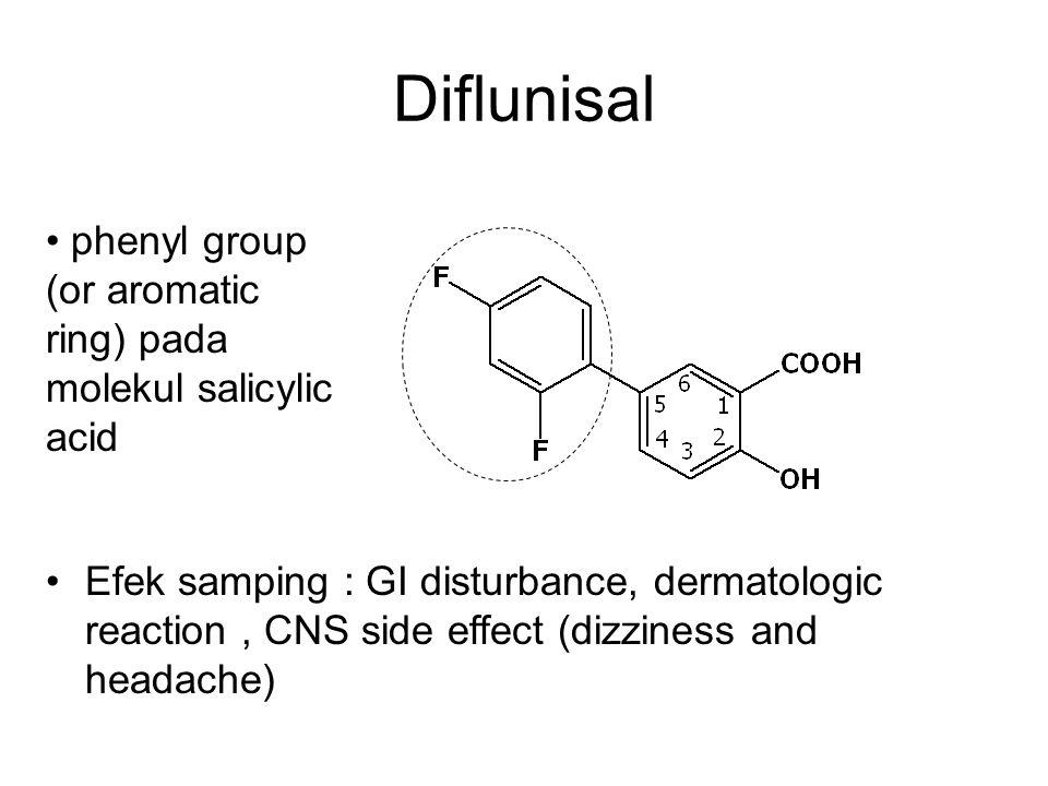Diflunisal phenyl group (or aromatic ring) pada molekul salicylic acid Efek samping : GI disturbance, dermatologic reaction, CNS side effect (dizzines