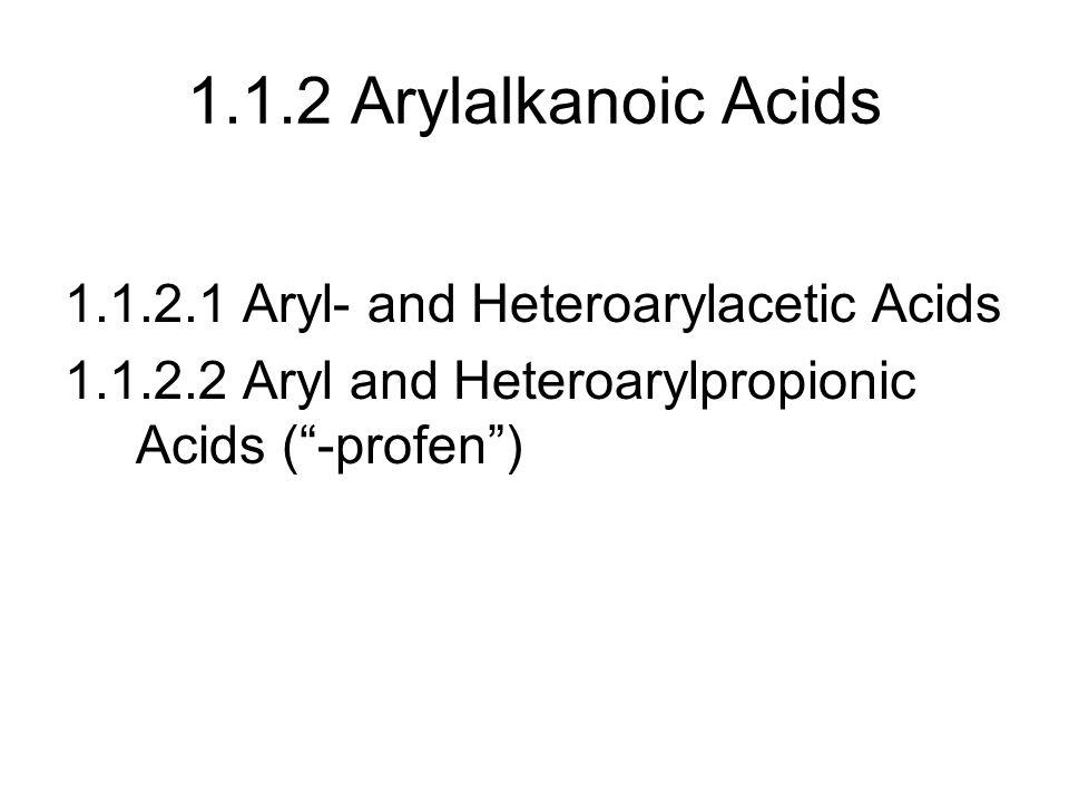"""1.1.2 Arylalkanoic Acids 1.1.2.1 Aryl- and Heteroarylacetic Acids 1.1.2.2 Aryl and Heteroarylpropionic Acids (""""-profen"""")"""