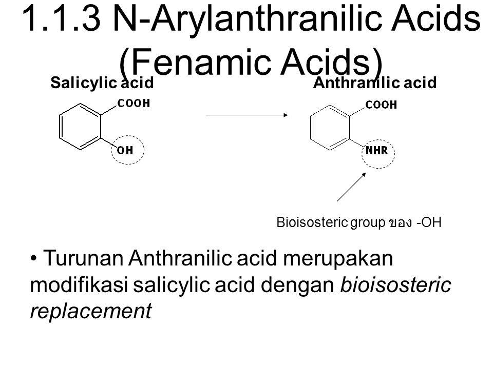 Bioisosteric group ของ -OH Turunan Anthranilic acid merupakan modifikasi salicylic acid dengan bioisosteric replacement Salicylic acidAnthranilic acid