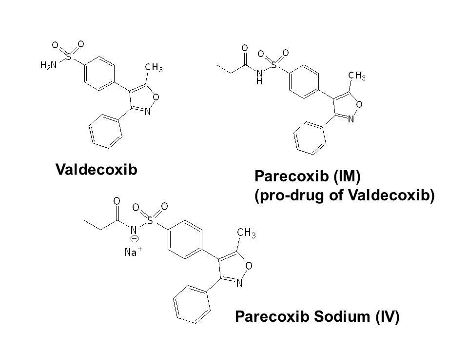 Valdecoxib Parecoxib (IM) (pro-drug of Valdecoxib) Parecoxib Sodium (IV)