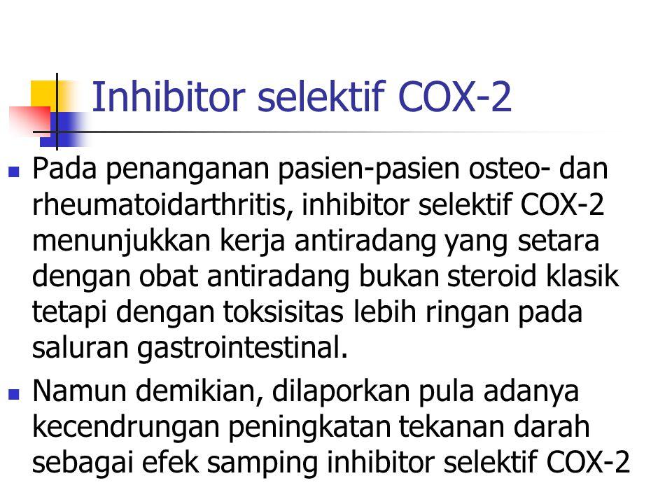 Inhibitor selektif COX-2 Pada penanganan pasien-pasien osteo- dan rheumatoidarthritis, inhibitor selektif COX-2 menunjukkan kerja antiradang yang seta