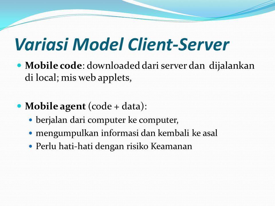 Variasi Model Client-Server Mobile code: downloaded dari server dan dijalankan di local; mis web applets, Mobile agent (code + data): berjalan dari co