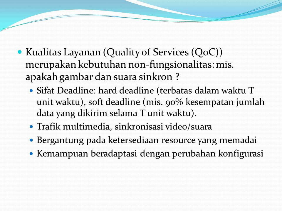 Kualitas Layanan (Quality of Services (QoC)) merupakan kebutuhan non-fungsionalitas: mis.
