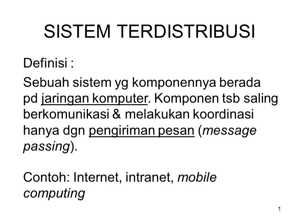 1 SISTEM TERDISTRIBUSI Definisi : Sebuah sistem yg komponennya berada pd jaringan komputer.