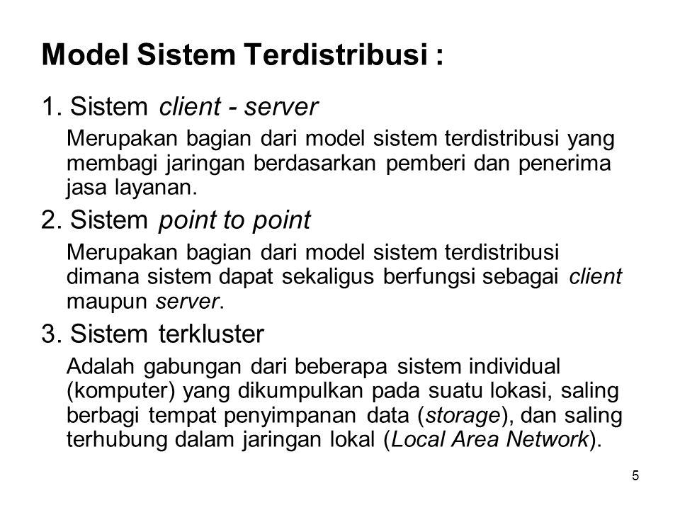6 Permasalahan Sistem Terdistribusi : Masalah dengan sistem terdistribusi yang dapat dimunculkan antara lain berkaitan dengan : Software - bagaimana merancang dan mengatur software dalam Distribusi Sistem Ketergantungan pada infrastruktur jaringan Kemudahan akses ke data yang di share, memunculkan masalah keamanan