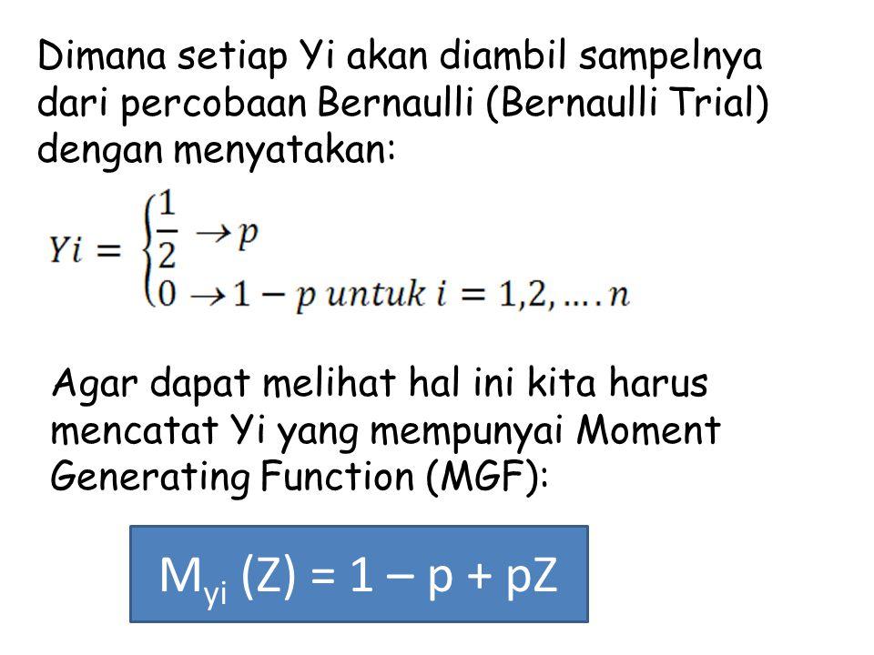 Karena yi adalah independen maka adanya MGF dari X adalah sebagai berikut: M yi (Z) = (1 – p + p) n Dimana hal ini adalah MGF dari suatu random variabel dari B(n, p) Untuk mengintegrasikan hasil dari pembangkitan Bernaulli variate, kita akan membangkitkan R Ri dan menyatakan: