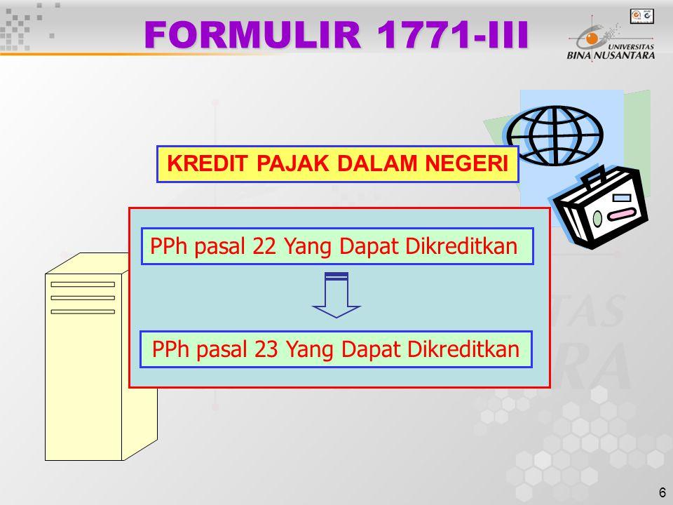 6 FORMULIR 1771-III PPh pasal 22 Yang Dapat Dikreditkan PPh pasal 23 Yang Dapat Dikreditkan KREDIT PAJAK DALAM NEGERI