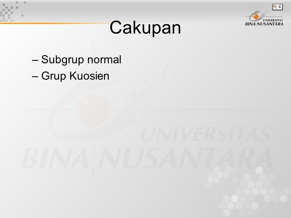 SUBGRUP NORMAL Subgrup (N,  ) dari grup (G,  ) disebut normal, jika untuk setiap x  G dan setiap n  N berlaku x  n  x  1  N.