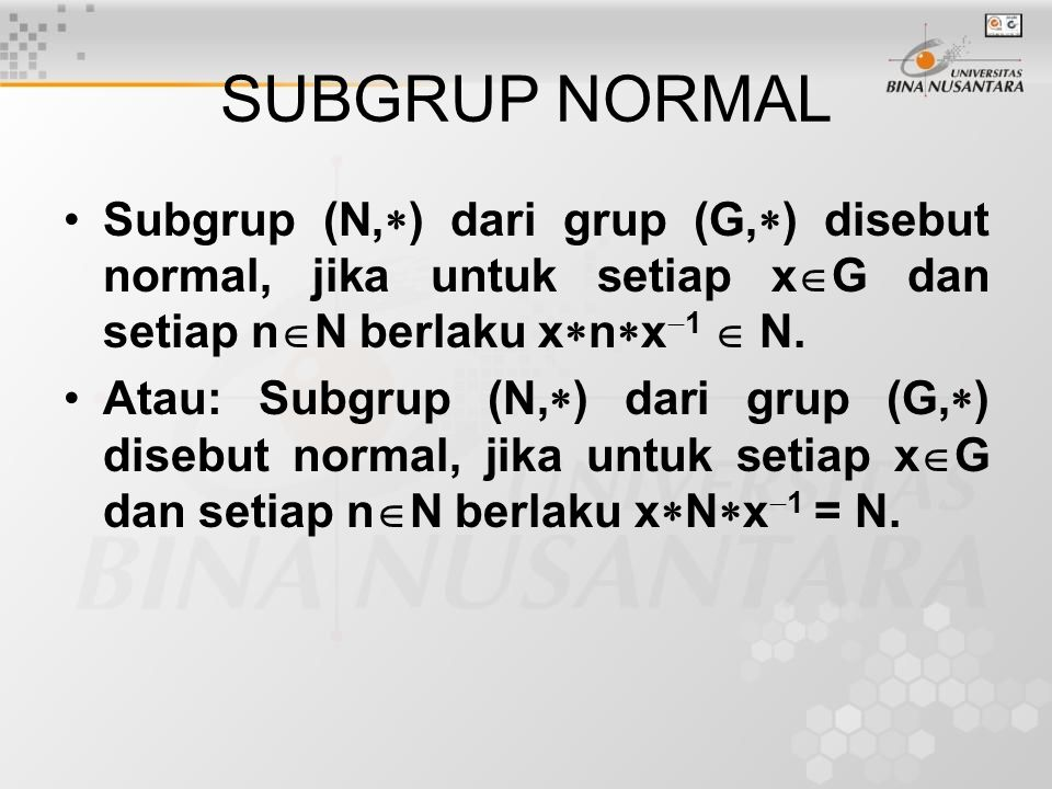 Sifat-sifat Subgrup (N,  ) dari grup (G,  ) normal, jika dan hanya jika koset kiri = koset kanan.