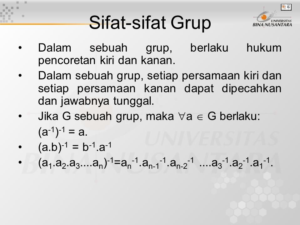 Sifat-sifat Grup Dalam sebuah grup, berlaku hukum pencoretan kiri dan kanan. Dalam sebuah grup, setiap persamaan kiri dan setiap persamaan kanan dapat