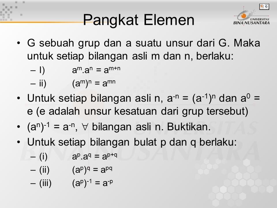 Pangkat Elemen G sebuah grup dan a suatu unsur dari G. Maka untuk setiap bilangan asli m dan n, berlaku: –I) a m.a n = a m+n –ii) (a m ) n = a mn Untu