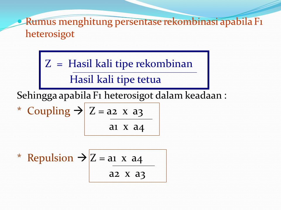 Rumus menghitung persentase rekombinasi apabila F1 heterosigot Z = Hasil kali tipe rekombinan Hasil kali tipe tetua Sehingga apabila F1 heterosigot da