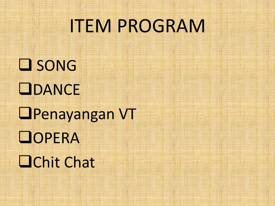 ITEM PROGRAM  SONG  DANCE  Penayangan VT  OPERA  Chit Chat