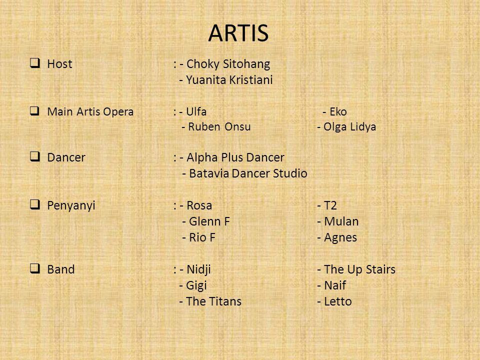 ARTIS  Host: - Choky Sitohang - Yuanita Kristiani  Main Artis Opera : - Ulfa - Eko - Ruben Onsu - Olga Lidya  Dancer: - Alpha Plus Dancer - Batavia