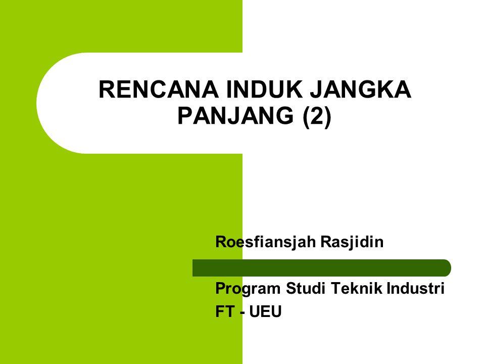 RENCANA INDUK JANGKA PANJANG (2) Roesfiansjah Rasjidin Program Studi Teknik Industri FT - UEU