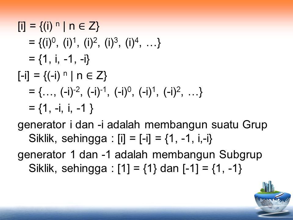 [i] = {(i) n | n ∈ Z} = {(i) 0, (i) 1, (i) 2, (i) 3, (i) 4, …} = {1, i, -1, -i} [-i] = {(-i) n | n ∈ Z} = {…, (-i) -2, (-i) -1, (-i) 0, (-i) 1, (-i) 2