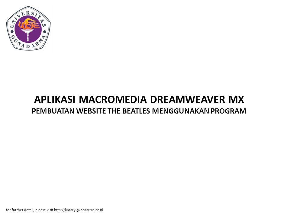 APLIKASI MACROMEDIA DREAMWEAVER MX PEMBUATAN WEBSITE THE BEATLES MENGGUNAKAN PROGRAM for further detail, please visit http://library.gunadarma.ac.id