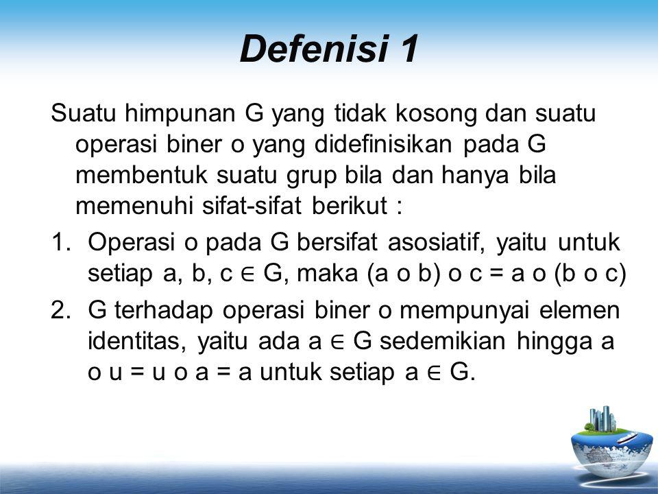 Defenisi 1 3.Setiap elemen G mempunyai invers terhadap operasi biner o dalam G, yaitu untuk setiap a ∈ G ada a -1 ∈ sedemikian hingga a o a -1 = a -1 o a = u.
