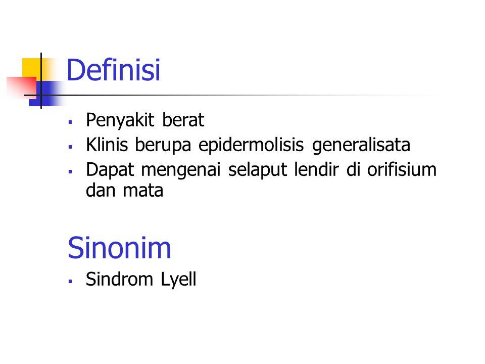 Definisi  Penyakit berat  Klinis berupa epidermolisis generalisata  Dapat mengenai selaput lendir di orifisium dan mata Sinonim  Sindrom Lyell