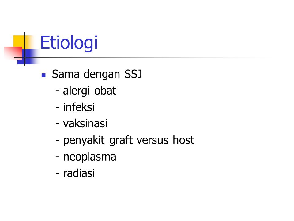 Patogenesis Sama dengan SSJ  reaksi hipersensitif tipe II (sitolitik) sel targetnya epidermis  epidermollisis