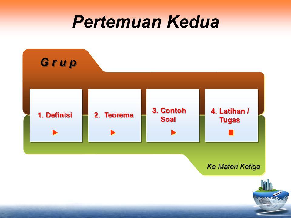 Pertemuan Kedua G r u p Ke Materi Ketiga 1. Definisi 2. Teorema 3. Contoh Soal Soal 4. Latihan / Tugas Tugas