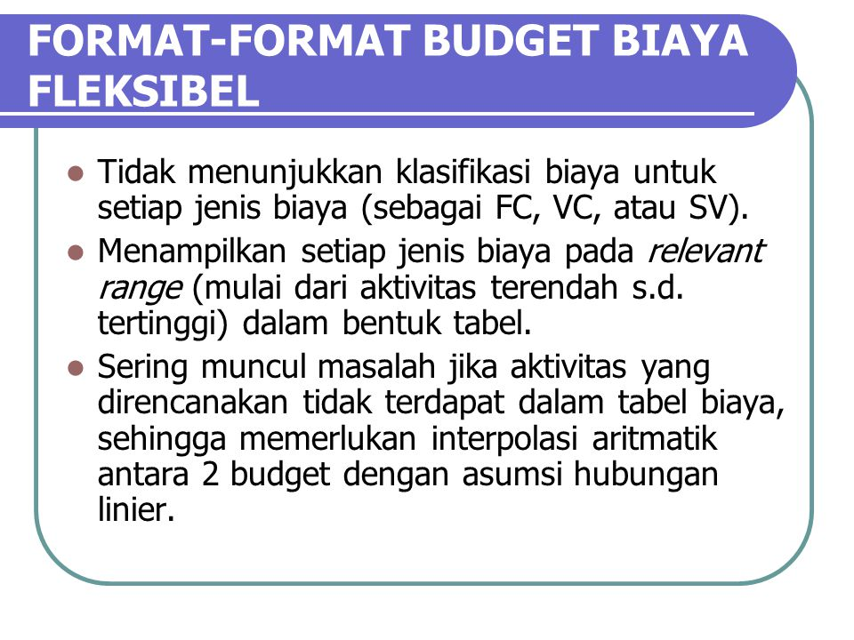 FORMAT-FORMAT BUDGET BIAYA FLEKSIBEL Tidak menunjukkan klasifikasi biaya untuk setiap jenis biaya (sebagai FC, VC, atau SV).