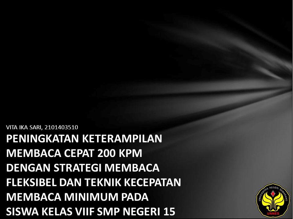 Identitas Mahasiswa - NAMA : VITA IKA SARI - NIM : 2101403510 - PRODI : Pendidikan Bahasa, Sastra Indonesia, dan Daerah (Pendidikan Bahasa dan Sastra Indonesia) - JURUSAN : Bahasa & Sastra Indonesia - FAKULTAS : Bahasa dan Seni - EMAIL : vitaika pada domain yahoo.com - PEMBIMBING 1 : Dr.