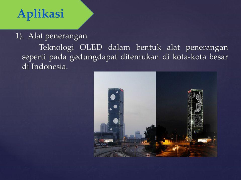 1). Alat penerangan Teknologi OLED dalam bentuk alat penerangan seperti pada gedungdapat ditemukan di kota-kota besar di Indonesia. Aplikasi