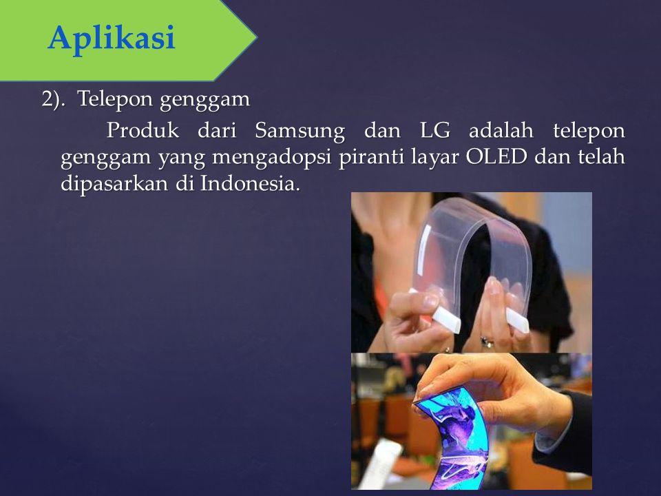 2). Telepon genggam Produk dari Samsung dan LG adalah telepon genggam yang mengadopsi piranti layar OLED dan telah dipasarkan di Indonesia. Aplikasi