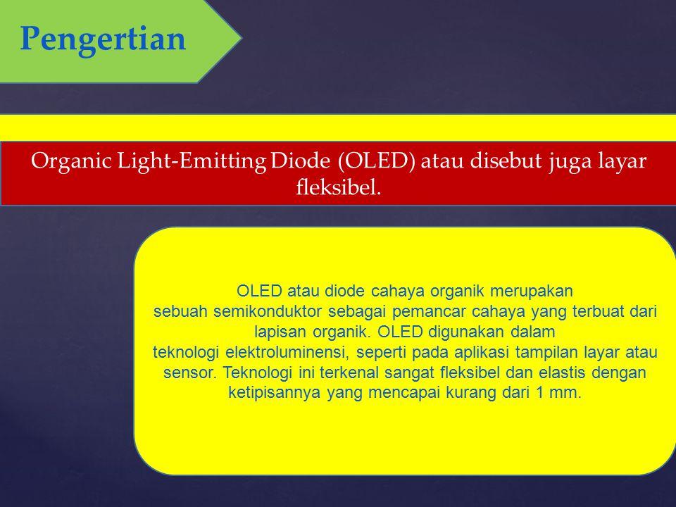 Organic Light-Emitting Diode (OLED) atau disebut juga layar fleksibel. OLED atau diode cahaya organik merupakan sebuah semikonduktor sebagai pemancar