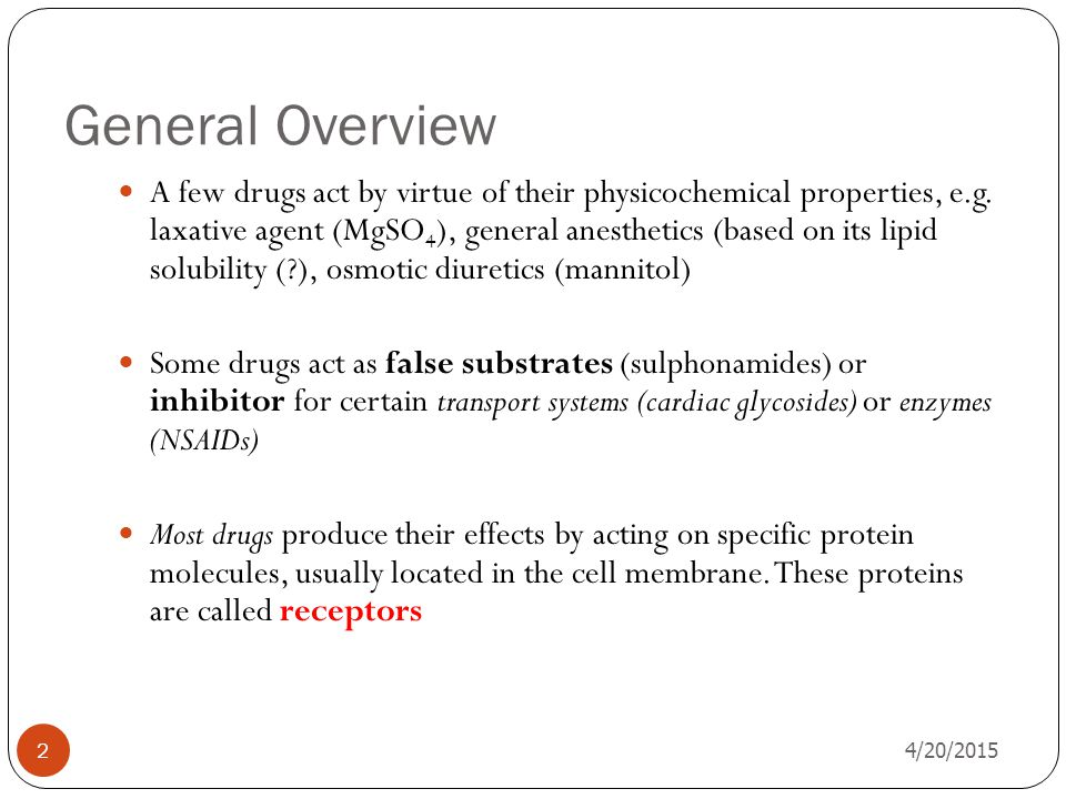 General Overview 4/20/2015 2 A few drugs act by virtue of their physicochemical properties, e.g.