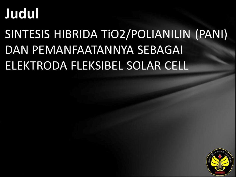 Judul SINTESIS HIBRIDA TiO2/POLIANILIN (PANI) DAN PEMANFAATANNYA SEBAGAI ELEKTRODA FLEKSIBEL SOLAR CELL