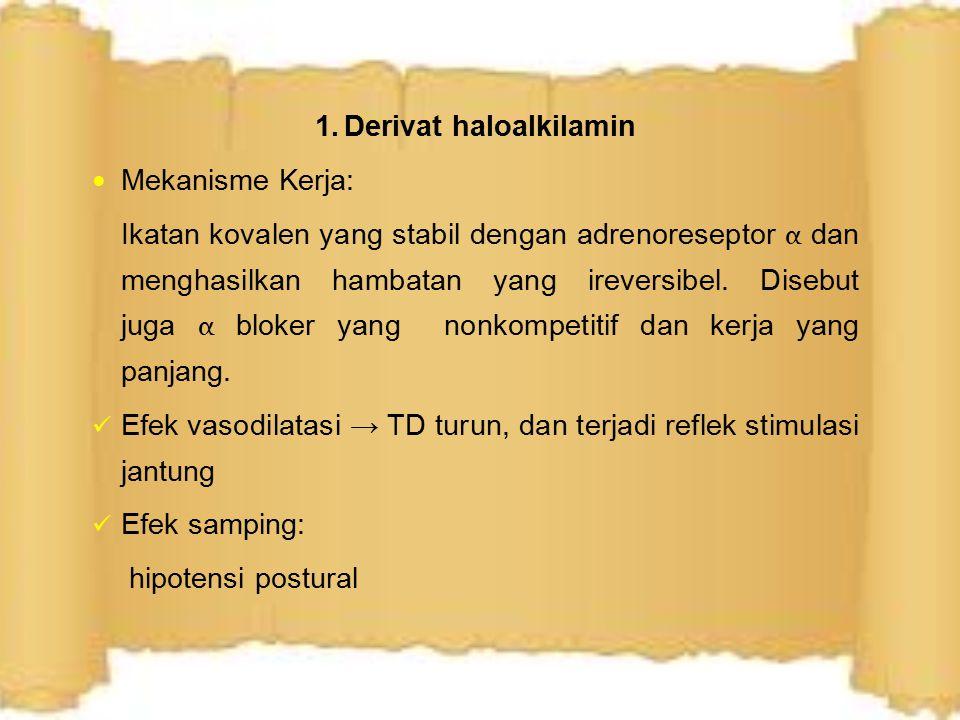 Karakteristik Derivat Haloalkamin  diabsorbsi dengan baik dari semua tempat,  tetapi karena efek iritasi likalnya hanya diberikan secara oral atau IV.