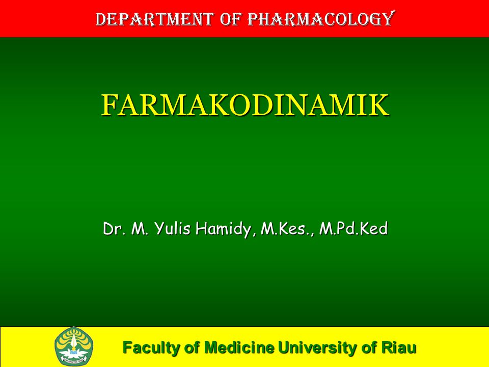 Faculty of Medicine University of Riau Department of Pharmacology
