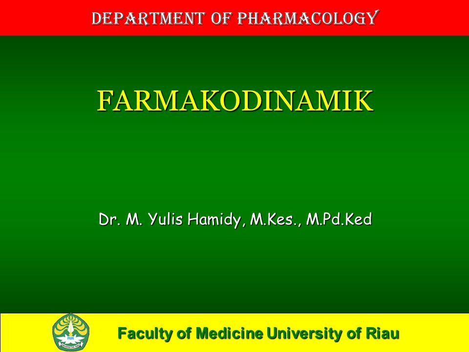 Faculty of Medicine University of Riau Department of Pharmacology FARMAKODINAMIK Dr.