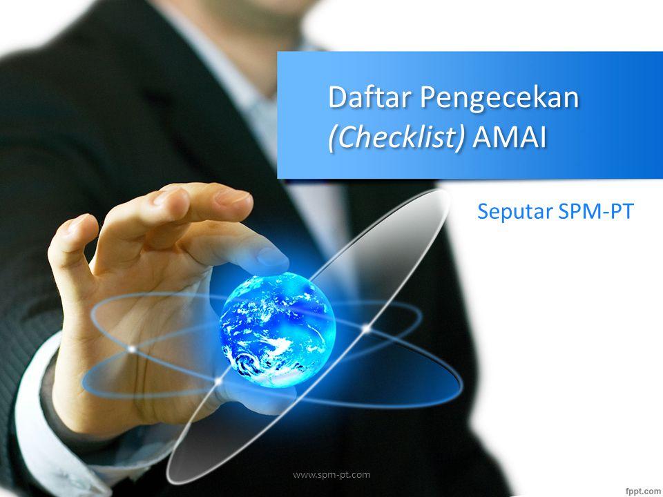 Daftar Pengecekan (Checklist) AMAI Seputar SPM-PT www.spm-pt.com