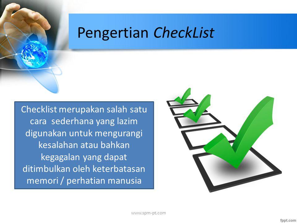 Pengertian CheckList www.spm-pt.com Checklist merupakan salah satu cara sederhana yang lazim digunakan untuk mengurangi kesalahan atau bahkan kegagala