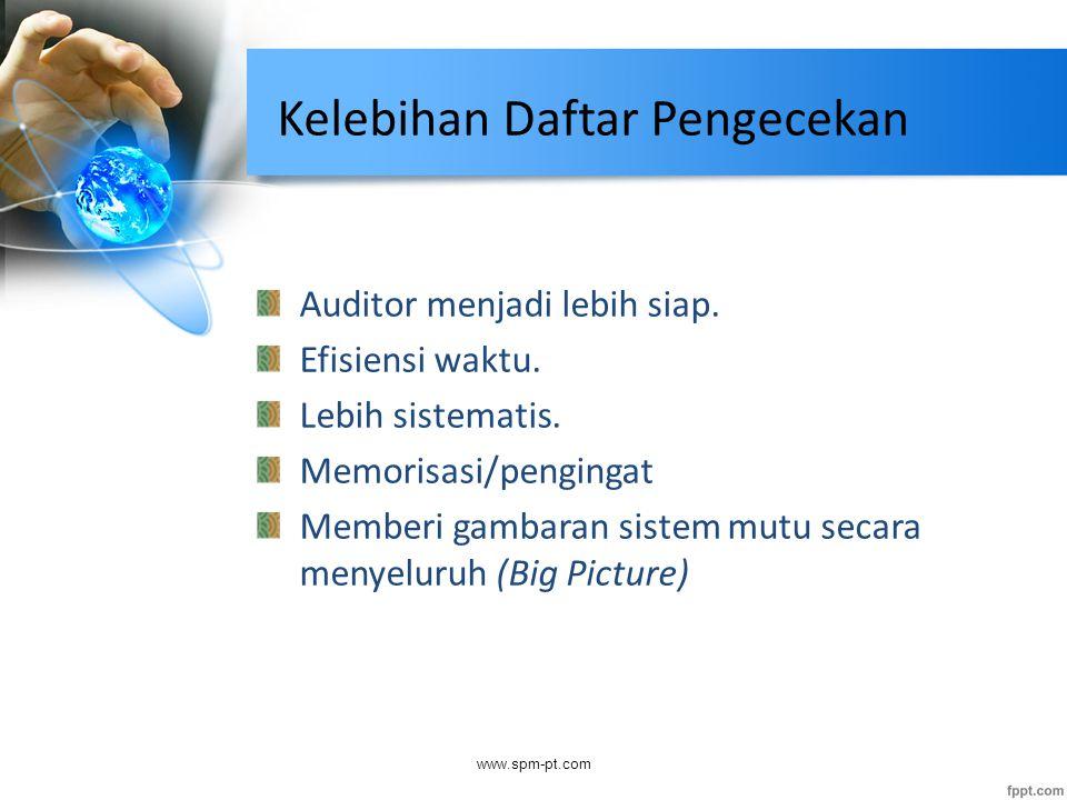 Kelebihan Daftar Pengecekan Auditor menjadi lebih siap. Efisiensi waktu. Lebih sistematis. Memorisasi/pengingat Memberi gambaran sistem mutu secara me